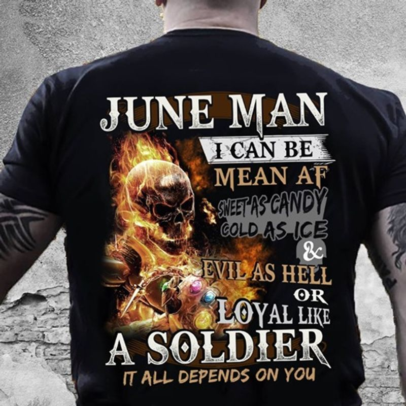 Burning Skull June Man I Can Be Mean At Sweet As Candy Cold As Ice Evil As Hell Or Loyal Like A Soldier It All Depens On You T Shirt Black C2