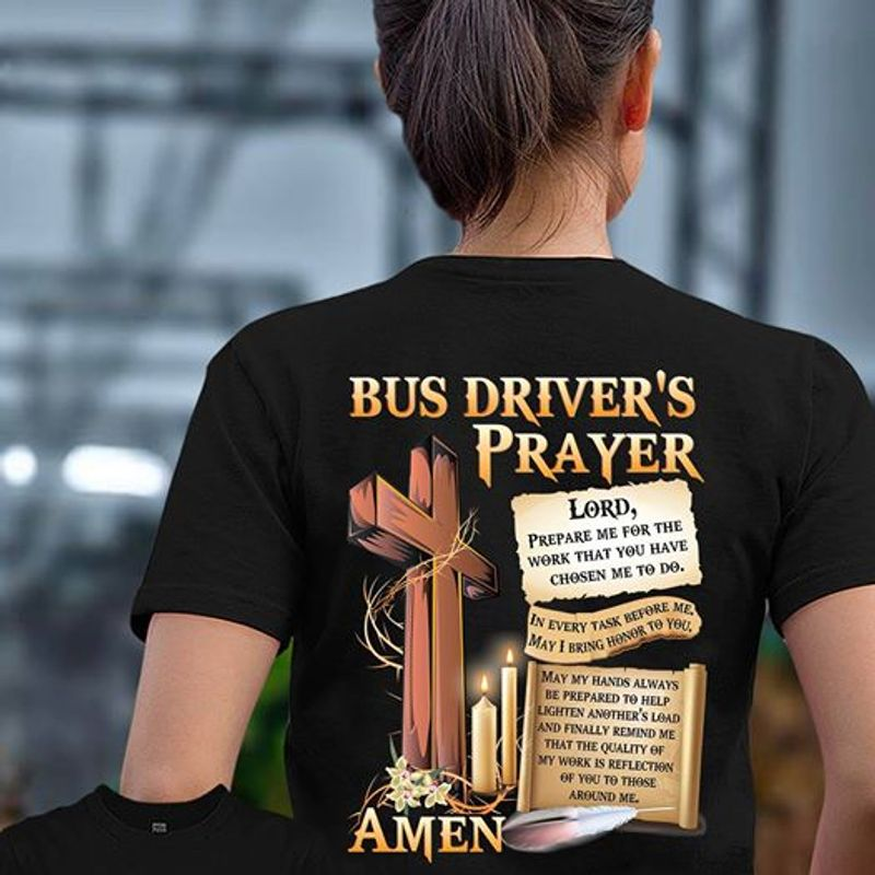 Bus Drivers Prayer Lord Prepare Me For The Work That You Have Chosen Me To Do Amen   T-shirt Black B1