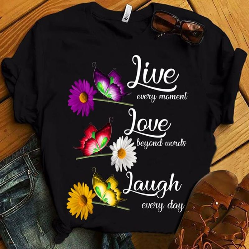 Butterflies Lovers And Flower Live Every Moment Love Beyond Words Laugh Everyday Black T Shirt Men/ Woman S-6XL Cotton
