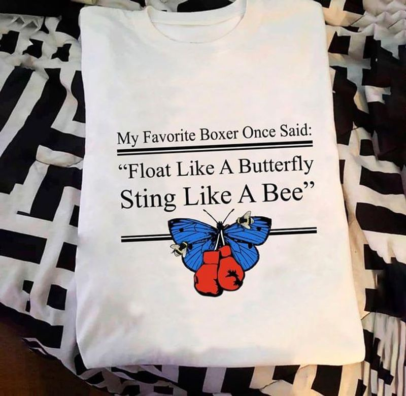 Butterfly Fly My Favorite Boxer Once Said Float Like A Butterfly Sting Like A Bee White T Shirt Men And Women S-6XL Cotton
