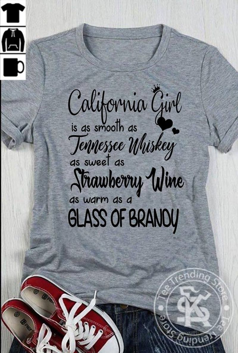 California Girl Is As Smooth As Jannessee Whiskey As Warm As A Glass Of Brandy T Shirt Grey B1