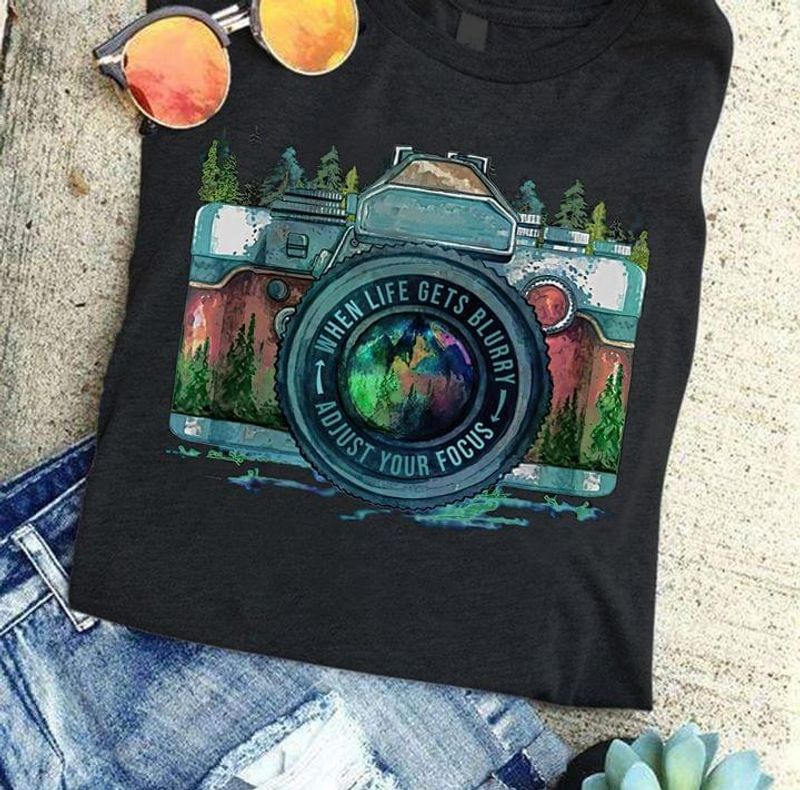 Camera When Life Gets Blurry Adjust Your Focus Gift For Girlfriends Heather T Shirt Men And Women S-6XL Cotton