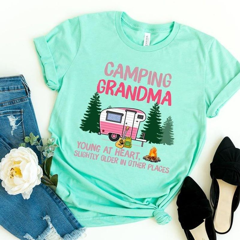 Camping Grandma Quote Young At Heart Slightly Older In Other Places Green T Shirt Men And Women S-6XL Cotton