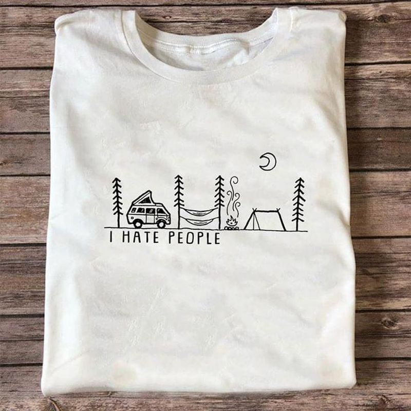 Camping I Hate People Classic Gift For Camping Lover White T Shirt Men And Women S-6XL Cotton