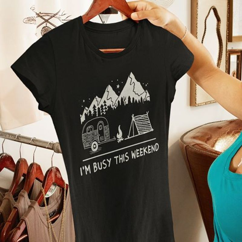 Camping Im Busy This Weekend  T-shirt Black A5
