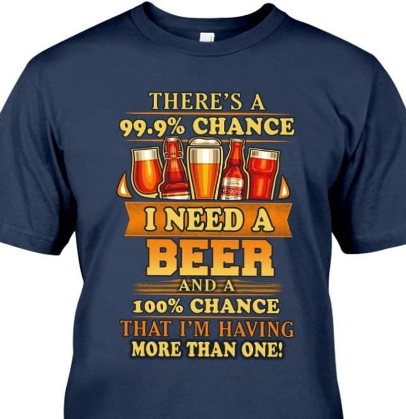 Camping There'S A 99.9% Chance I Need A Beer And A 100% Chance Navy T Shirt Men/ Woman S-6XL Cotton
