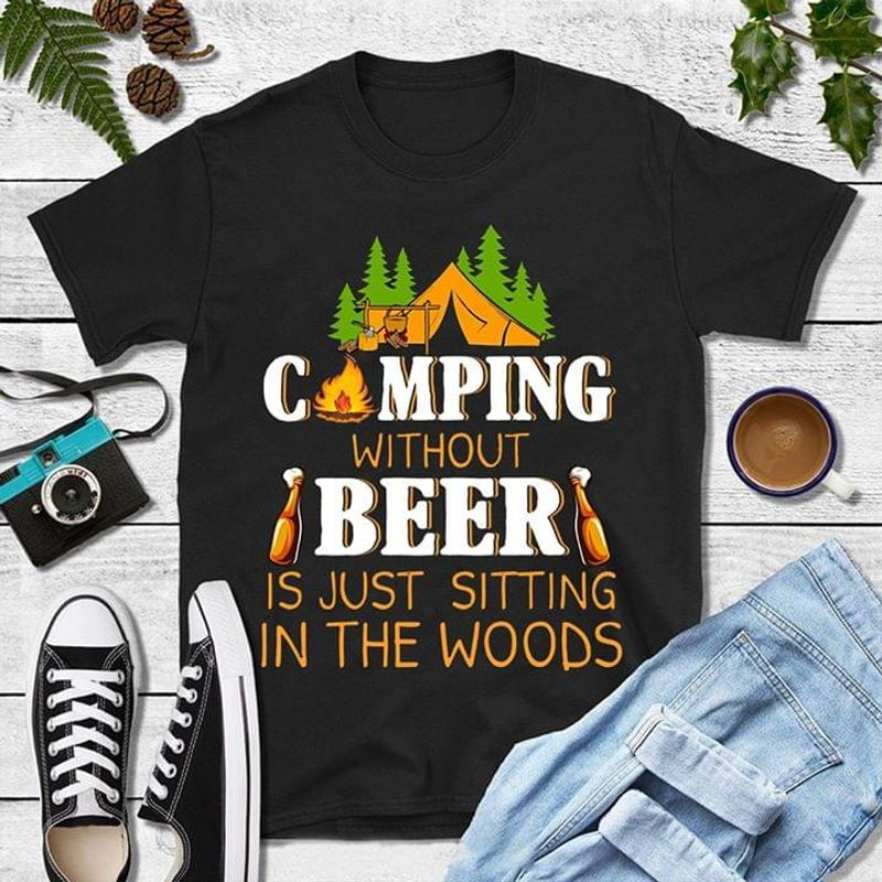 Camping Without Beer Is Just Sitting In The Woods Funny Campfire Black T Shirt Men And Women S-6XL Cotton