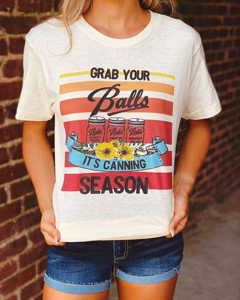 Canning Flowers Grab Your Balls It's Canning Season Vintage White White T Shirt Men And Women S-6XL Cotton