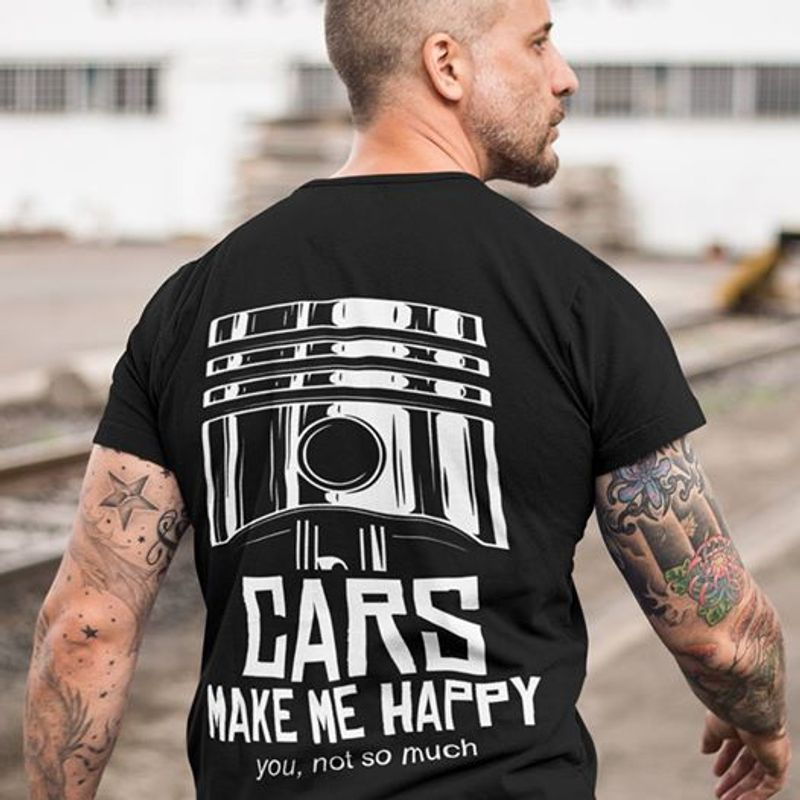 Cars  Make Me Happy You Not So Much  T-shirt Black B1