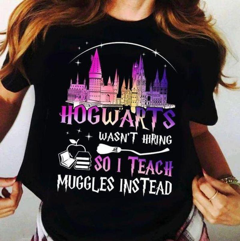 Castle Halloween Shirt Hogwarts Wasn't Hiring So I Teach Muggles Instead Harry Potter Fans Gift Black T Shirt Men And Women S-6XL Cotton
