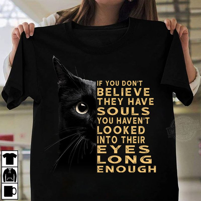 Cat Black If You Don't Believe They Have Souls You Haven't Looked Into Their Eyes T Shirt Black