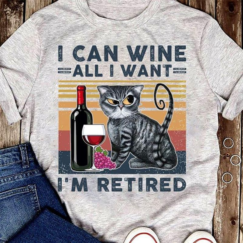 Cat Love Wine I Can Wine All I Want I'm Retired Sport Grey T Shirt Men And Women S-6XL Cotton