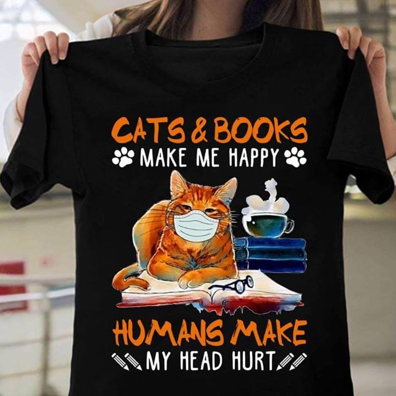 Cats And Books Make Me Happy Humans Make My Head Hurt Black T Shirt Men And Women S-6XL Cotton