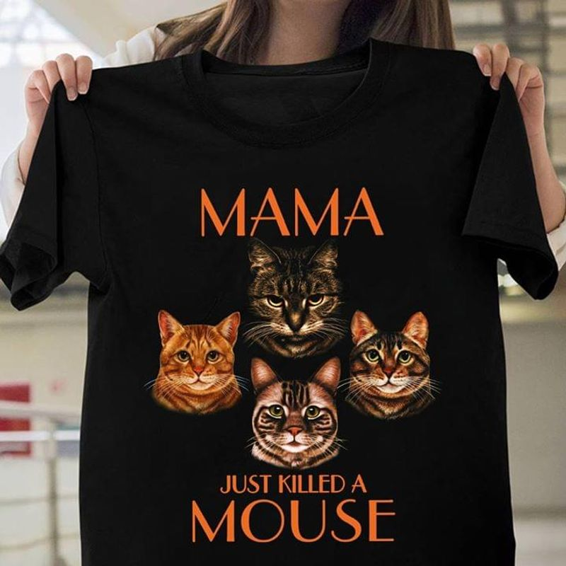 Cats Mama Just Killed A Mouse Design For Youth Who Loves Animal Black T Shirt Men And Women S-6XL Cotton