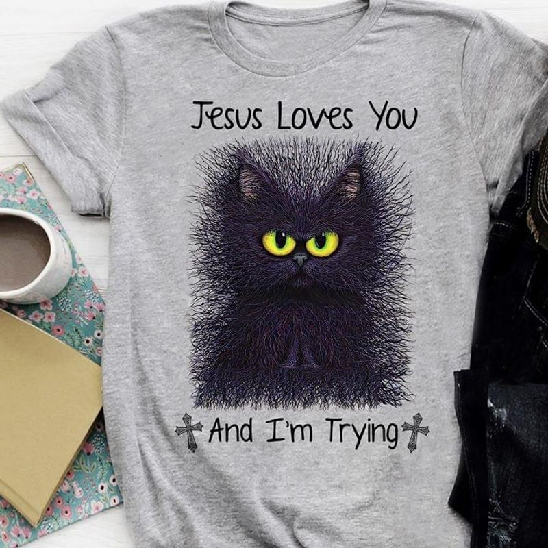 Cats Sarcasm Jesus Love You And I'M Trying Grumpy Little Cat Grey T Shirt Men And Women S-6XL Cotton