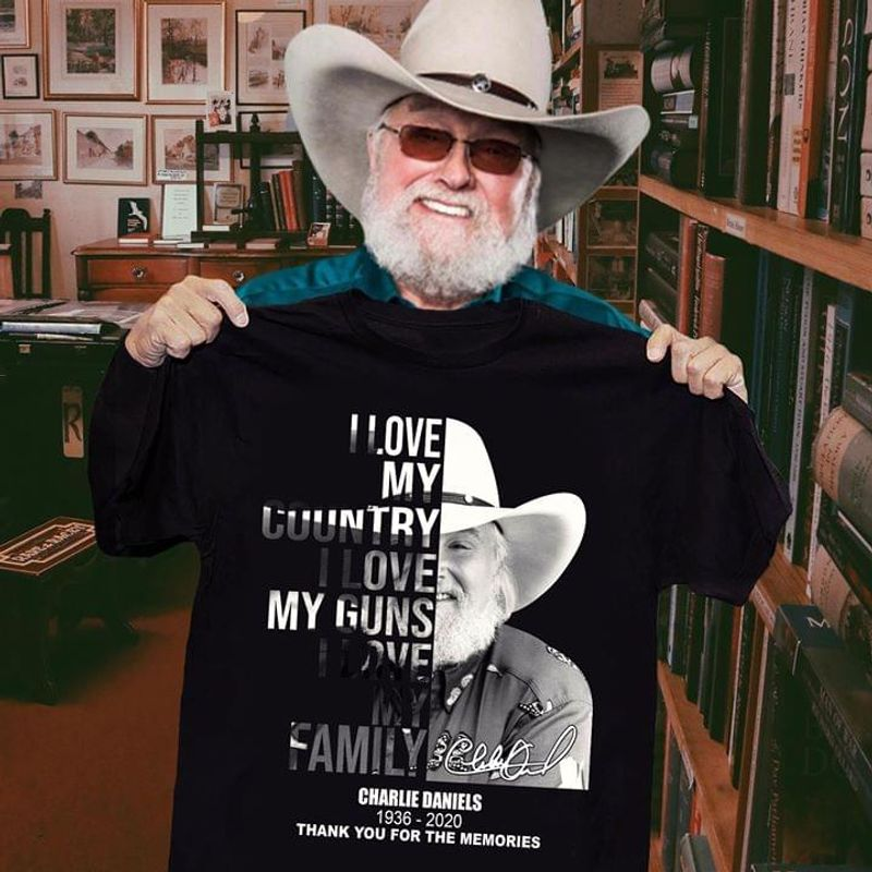 Charlie Daniels Quote I Love My Country I Love My Guns Best Gift For Charlie Daniels Fans T Shirt Men And Women S-6XL Cotton