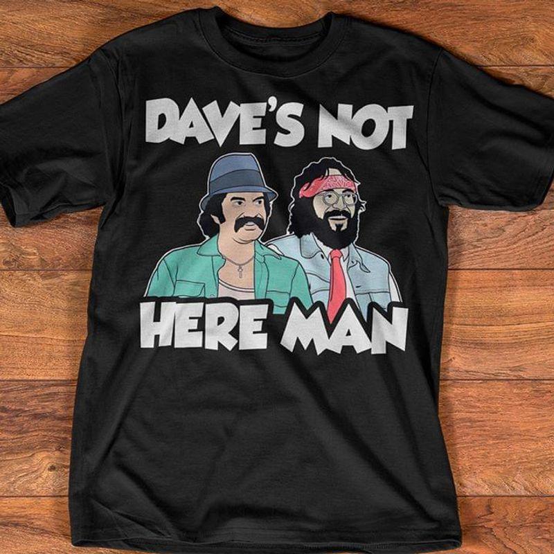 Cheech & Chong Meme Dave'S Not Here Man Funny Vintage Graphic Black T Shirt Men/ Woman S-6XL Cotton