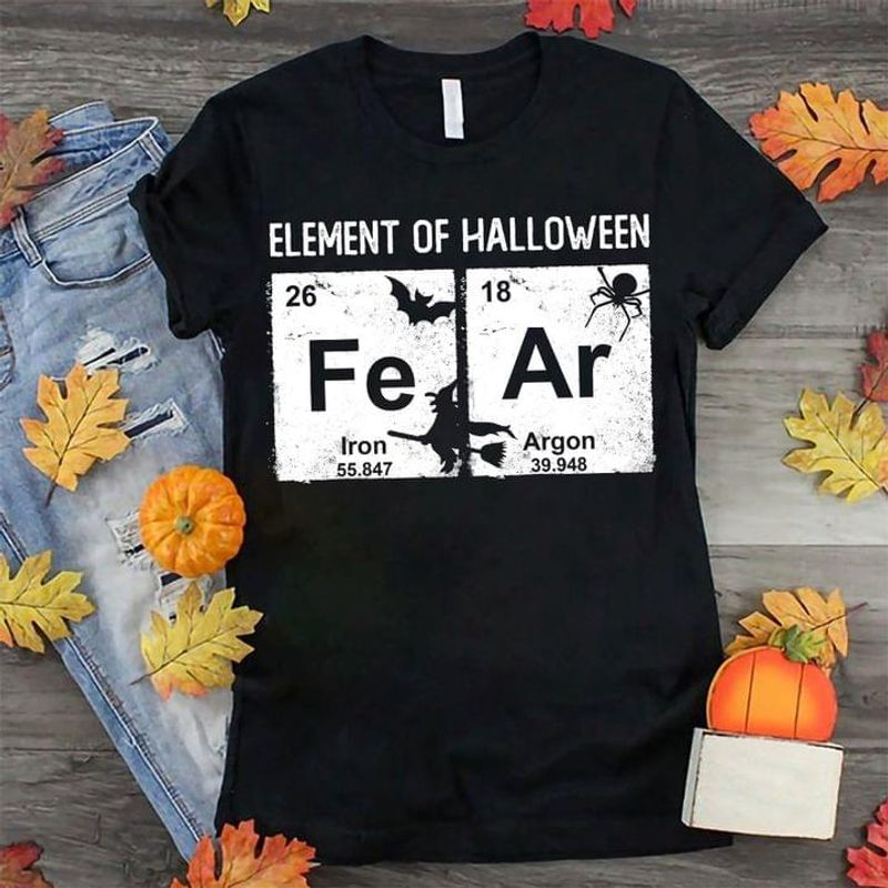 Chemical Periodic Table Fe Ar Element Of Halloween  Fear T Shirt Witch Halloween Gift Chemistry Lovers Gift Black T Shirt Men And Women S-6XL Cotton
