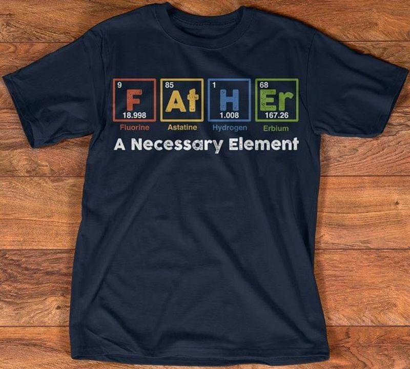 Chemist Father A Necessary Element Fluorine Astatine Hydrogen Erbium Awesome Father Gift Black T Shirt Men And Women S-6XL Cotton