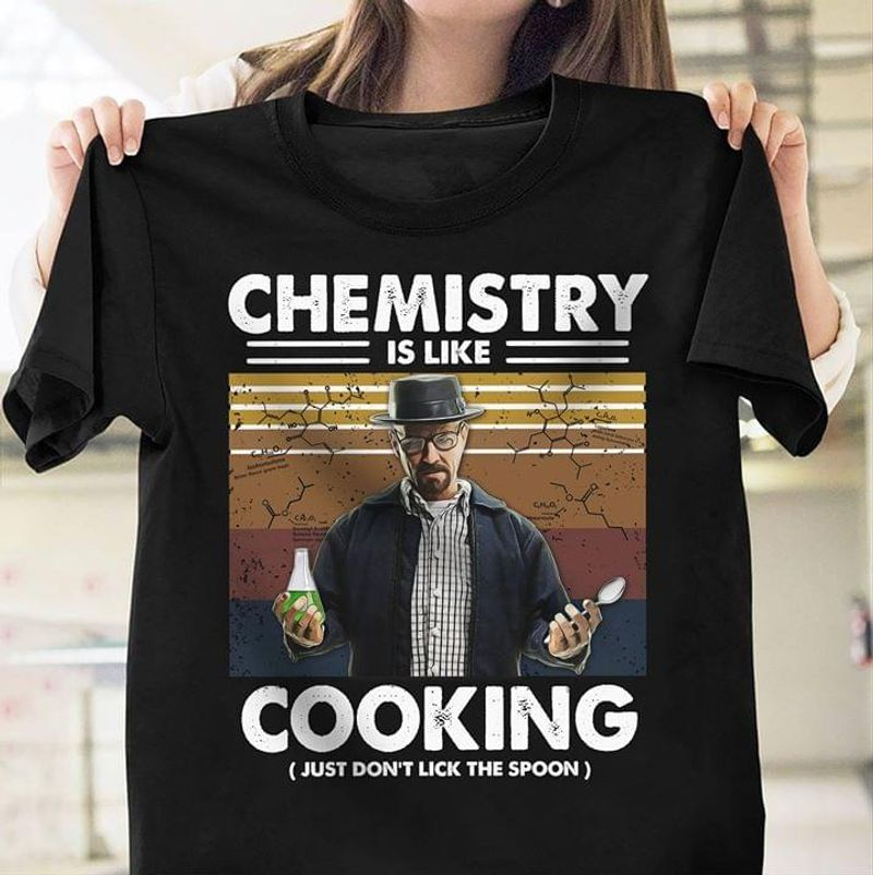 Chemistry Is Like Cooking Just Don't Lick The Spoon Vintage Black T Shirt Men And Women S-6XL Cotton