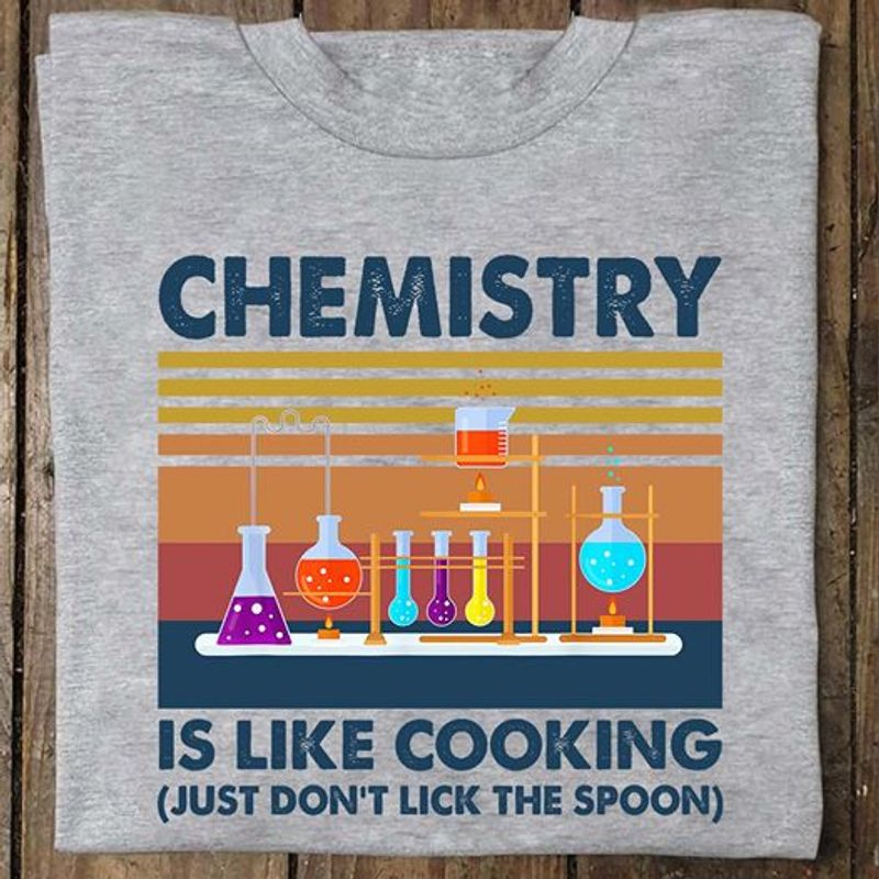 Chemistry Is Like Cooking Just Dont Lick The Spoon T-shirt Grey