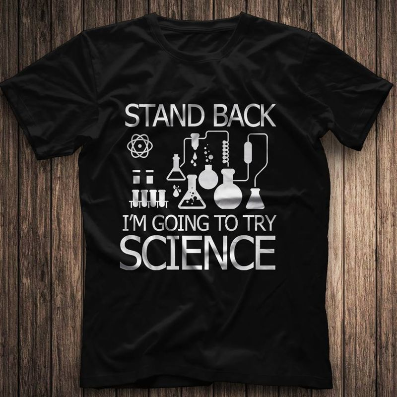 Chemistry Stand Back I'm Coming To Try Science T Shirt Black A5