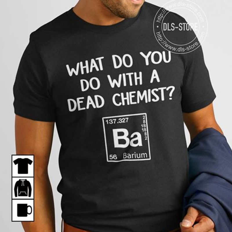 Chemistry What Do You Do With A Dead Chemist T-shirt Black A5