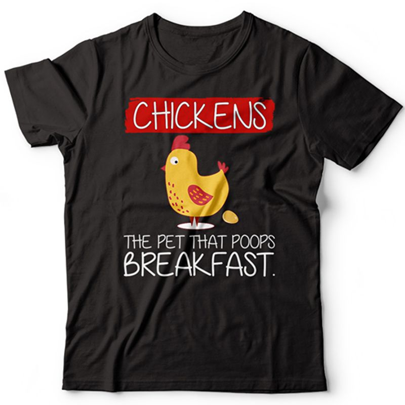 Chickens The Pet That Poops Breakfast T-shirt Black A8