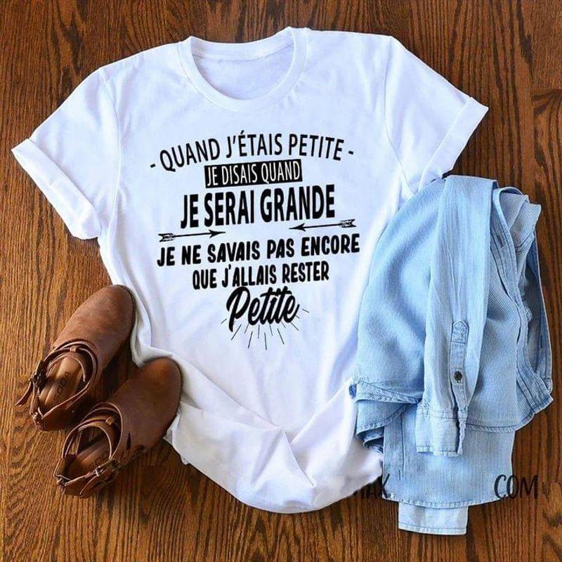 Chieuse À Temps Complet Quand  J'etais Petite Je Disais Quand White T Shirt Men And Women S-6XL Cotton