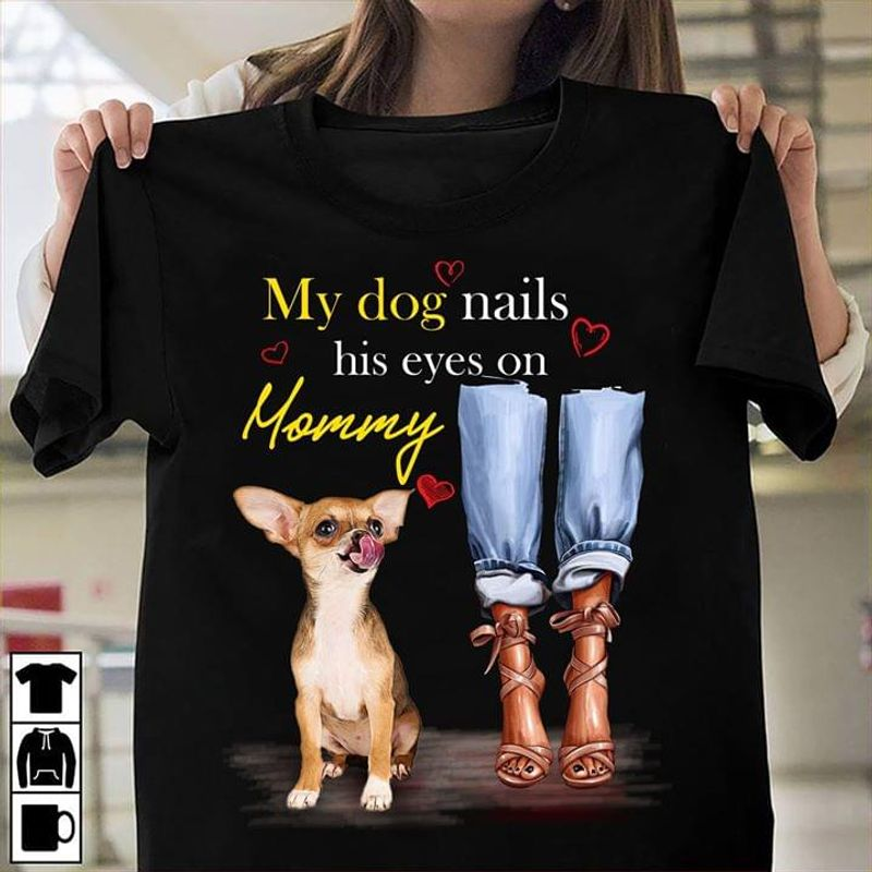 Chihuahua Lovers My Dog Nails His Eyes On Mommy Black T Shirt Men/ Woman S-6XL Cotton