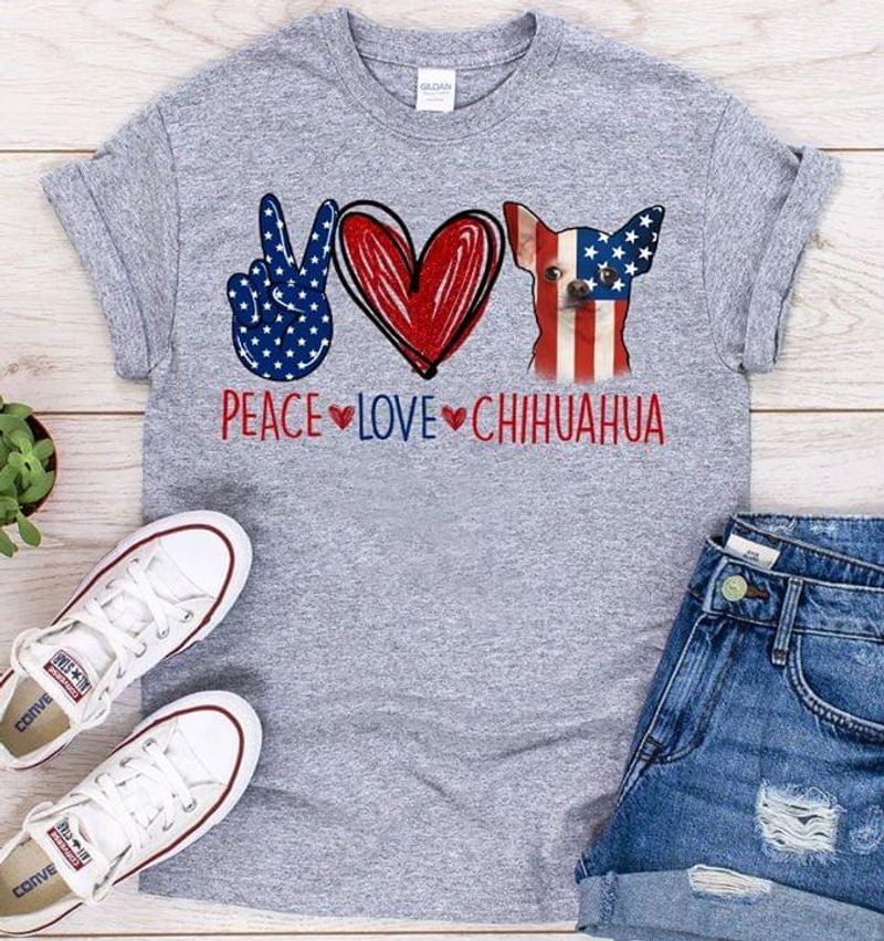 Chihuahua Peace Love Chihuahua Independence Day 4th Of July Grey T Shirt Men/ Woman S-6XL Cotton