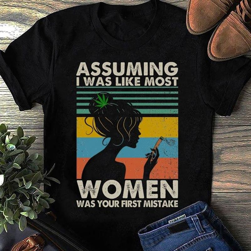 Chilling Smoke Girl Assuming I Was Like Most Women Was Your First Mistake Black T Shirt Men/ Woman S-6XL Cotton