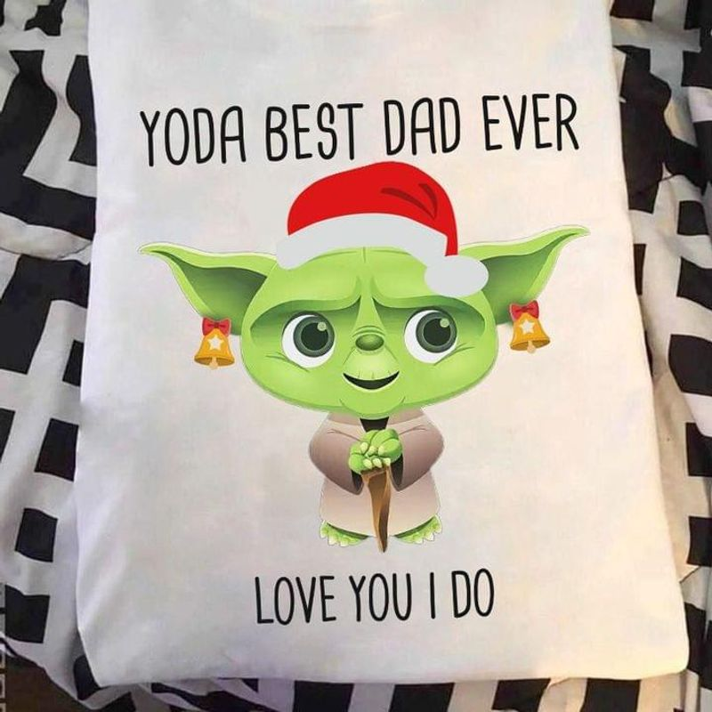 Christmas Yoda Best Dad Ever Love You I Do Christmas For Your Dad White T Shirt Men And Women S-6XL Cotton