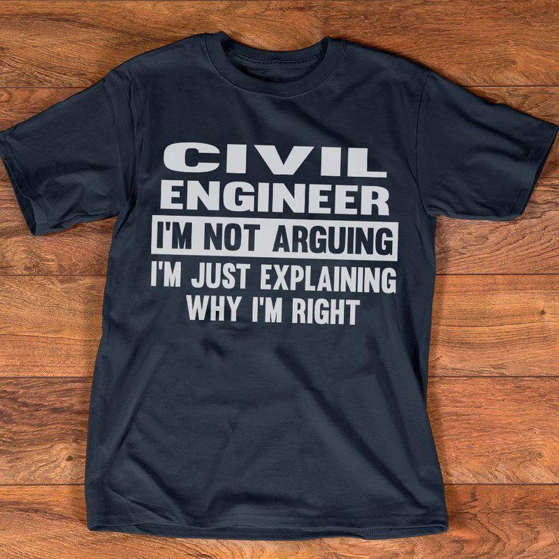 Civil Engineer I Am Not Arguing I Am Just Explaining Whu I Am Right   T-shirt Black B1