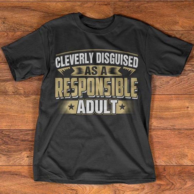Cleverly Disguised As A Responsible Adult  T-shirt Black A5