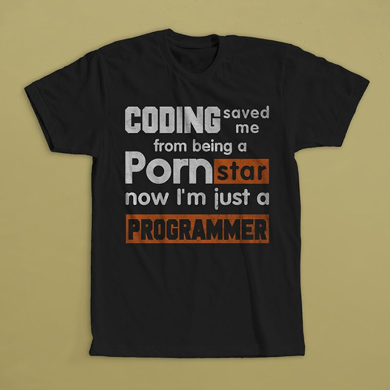 Coding Saved Me From Being A Porn Star Now Im Just A Programmer T-shirt Black A8