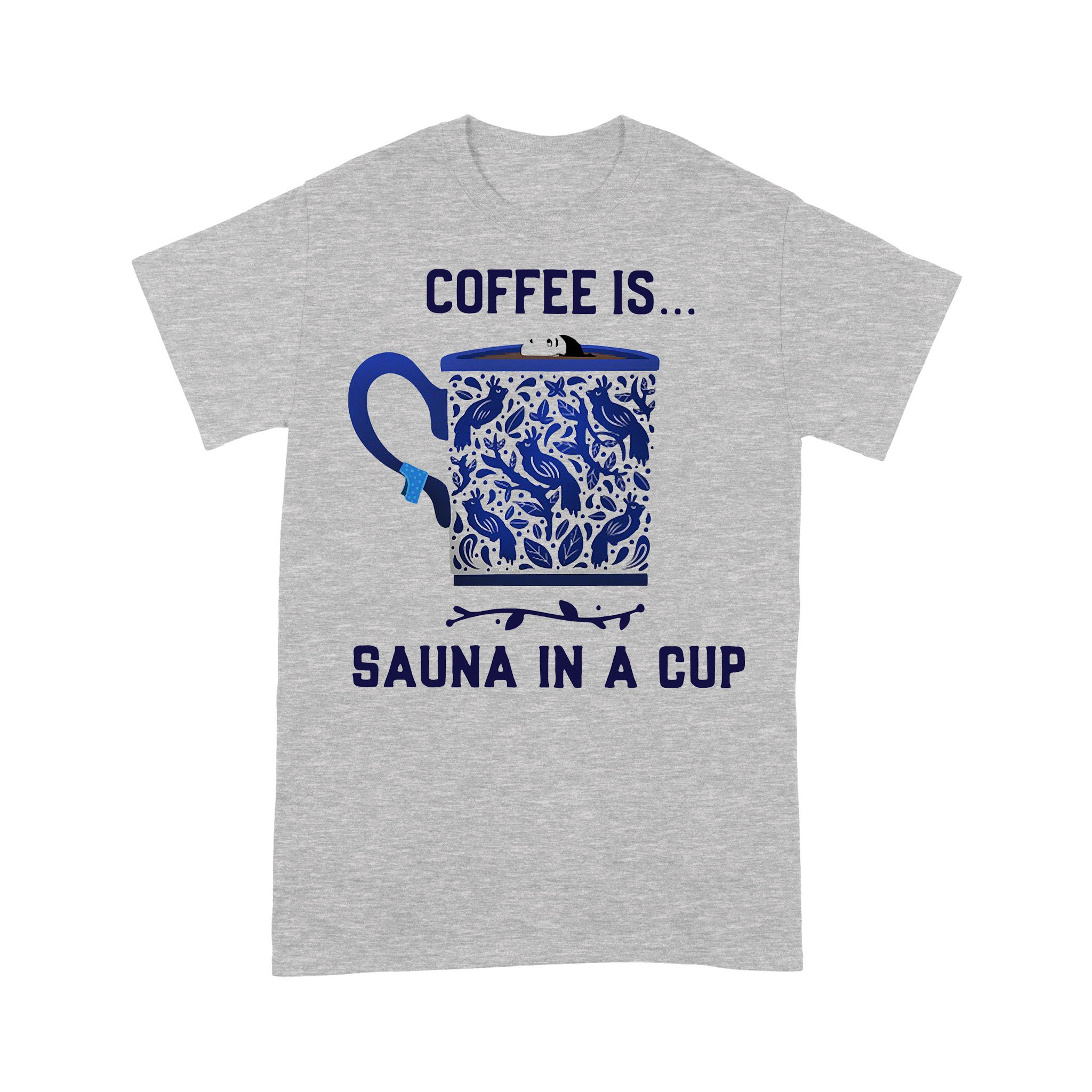 Coffee Is Sauna In A Cup T-shirt