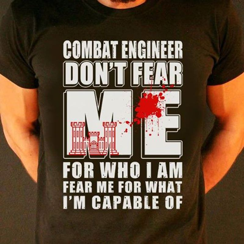 Combat Engineer Dont Fear Me For Who I Am Fear Me For What Im Capable Of  T-shirt Black A8