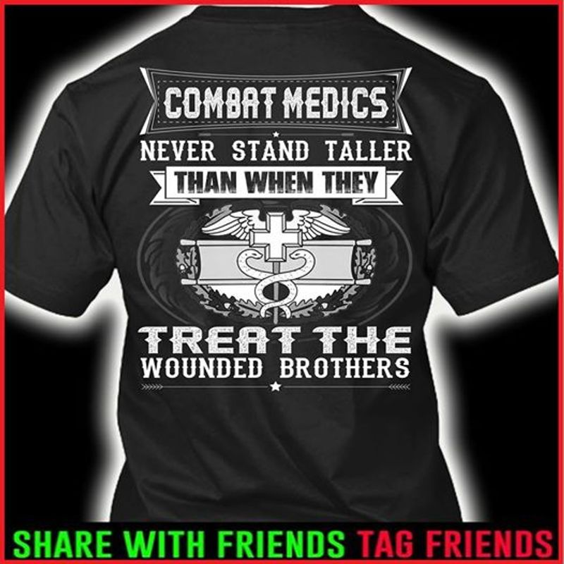 Combat Medics Never Stand Taller Than When They Treat The Wounded Brothers T-shirt Black A8