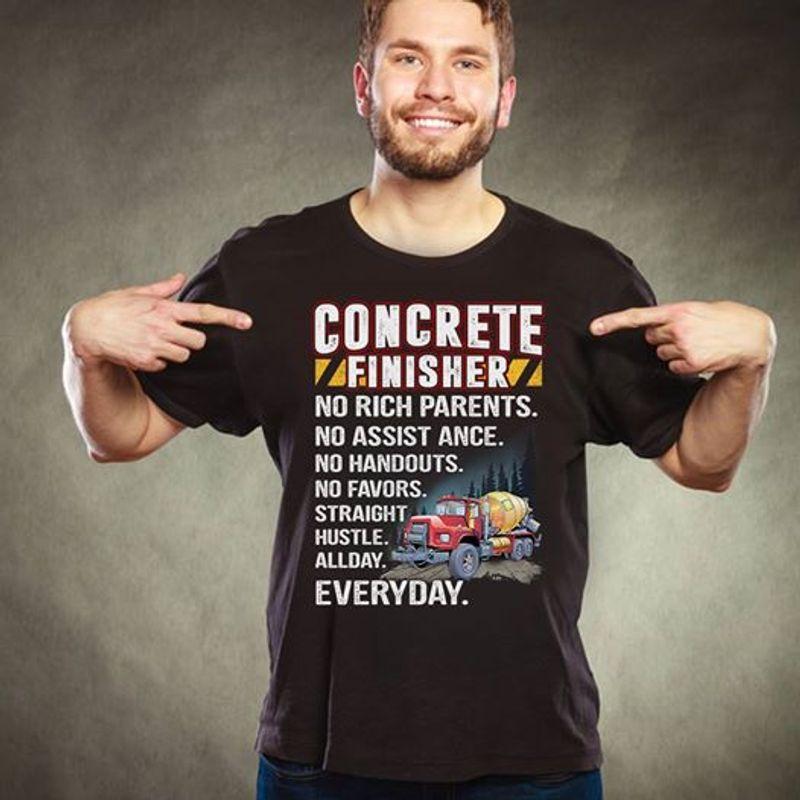 Concrete Finisher No Rich Parents No Assist Ance No Handouts No Favors T-shirt Black B7