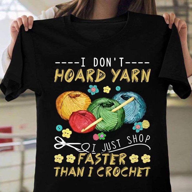 Crochet I Don't Hoard Yarn I Just Shop Faster Than I Crochet  T-shirt Best Gift For Crochet Lovers Black T Shirt Men And Women S-6XL Cotton