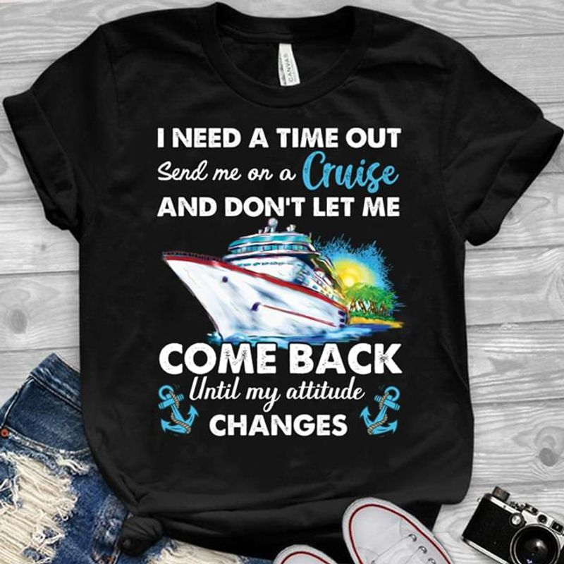 Cruises I Need A Time Out Send Me On A Cruise Black T Shirt Men And Women S-6XL Cotton