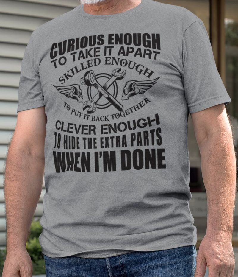 Curious Enough To Take It Apart Skilled Enough To Put It Back Together T-shirt Grey A8