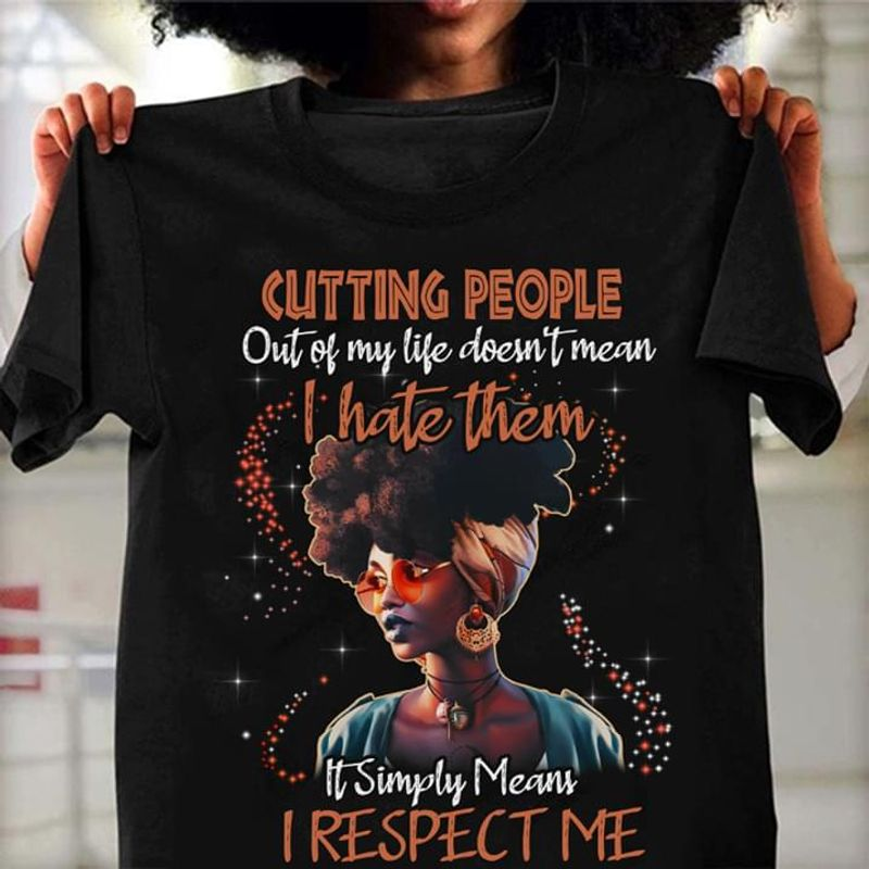 Cutting People Out Of My Life Doesn'T Mean I Hate Them It Simply Mean Black T Shirt Men And Women S-6XL Cotton