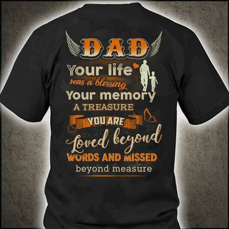 Dad Your Life Was A Blessing Your Memory A Treasure You Are Loved Beyond Words And Missed T Shirt Black A5