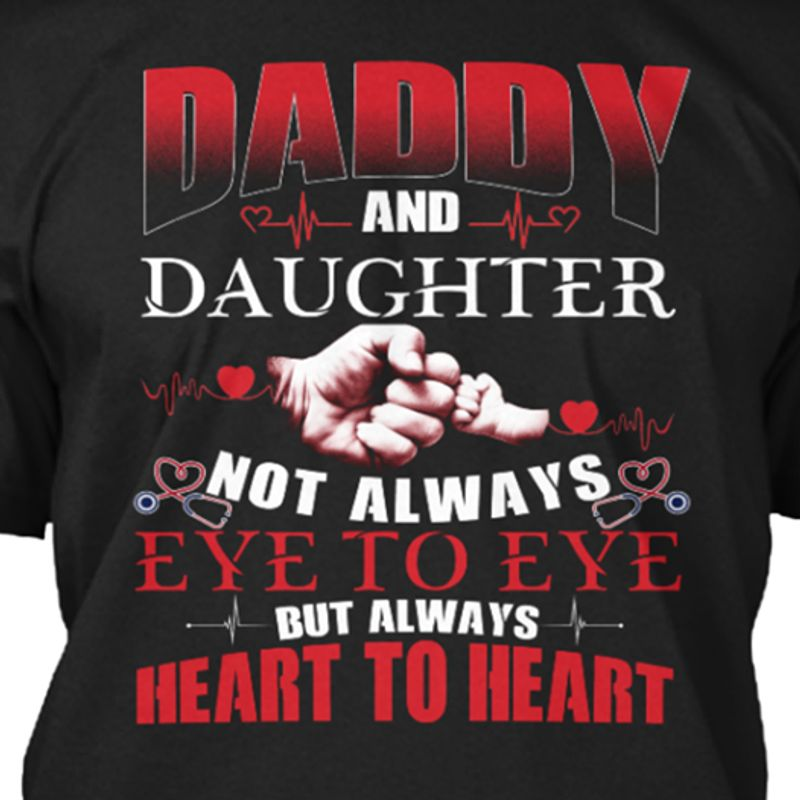 Daddy And Daughter Not Always Eye To Eye But Always Heart To Heart   T-shirt Black B1