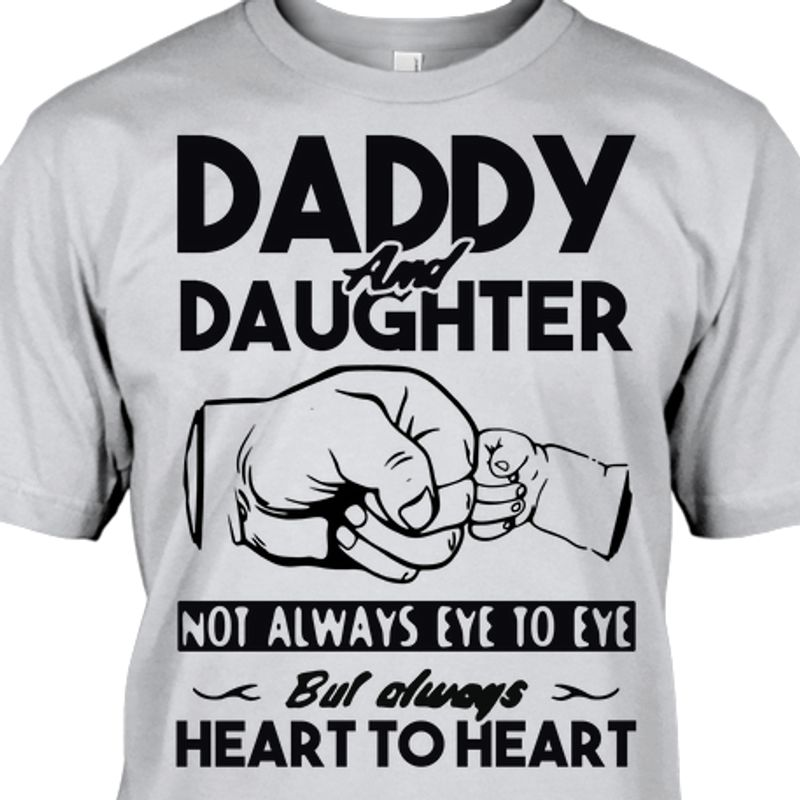 Daddy And Daughter Not Always Eye To Eye But Always Heart To Heart T-shirt Grey A8