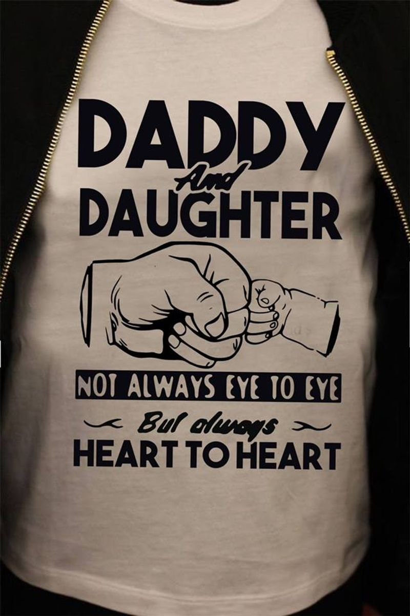 Daddy And Daughter Not Always Eye To Eye But Always Heart To Heart T Shirt White C2