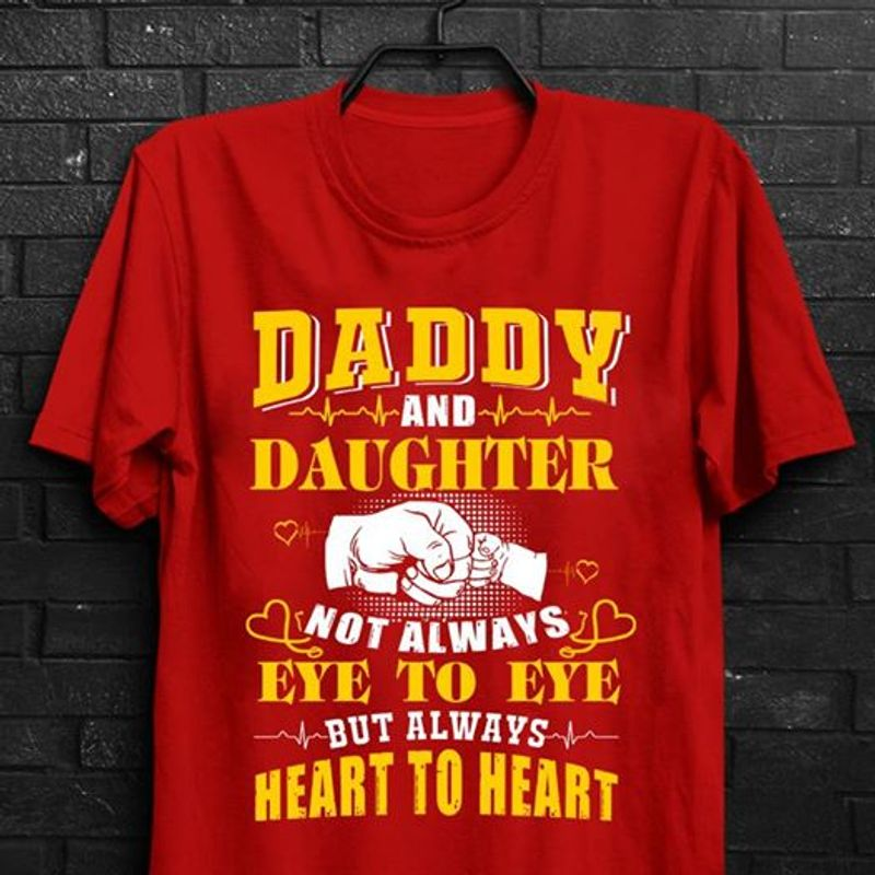 Daddy And Daughter Not Always Eye To Eye But Always Heart To Heart Tshirt Red A2