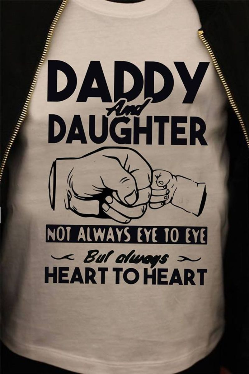 Daddy And Daughter Not Always Eye To Eye But Always Heart To Heart Tshirt White A2